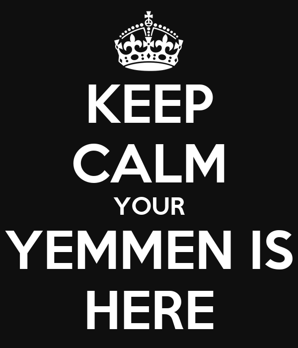 KEEP CALM YOUR YEMMEN IS HERE