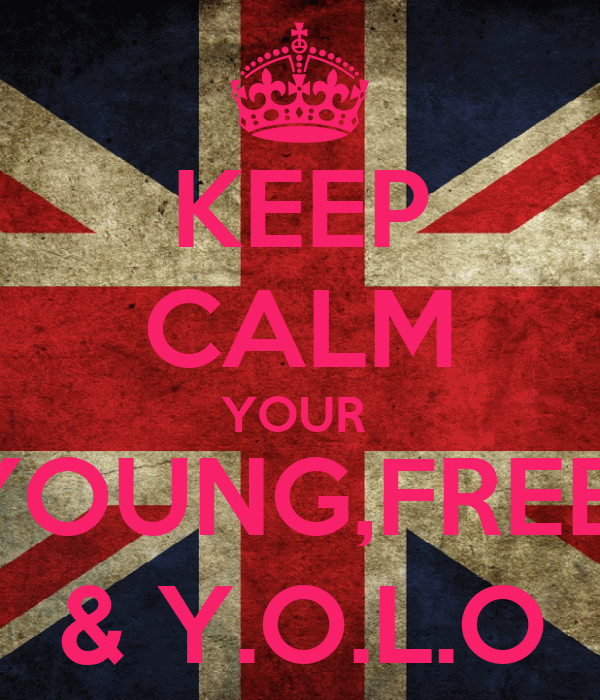 KEEP CALM YOUR  YOUNG,FREE  & Y.O.L.O