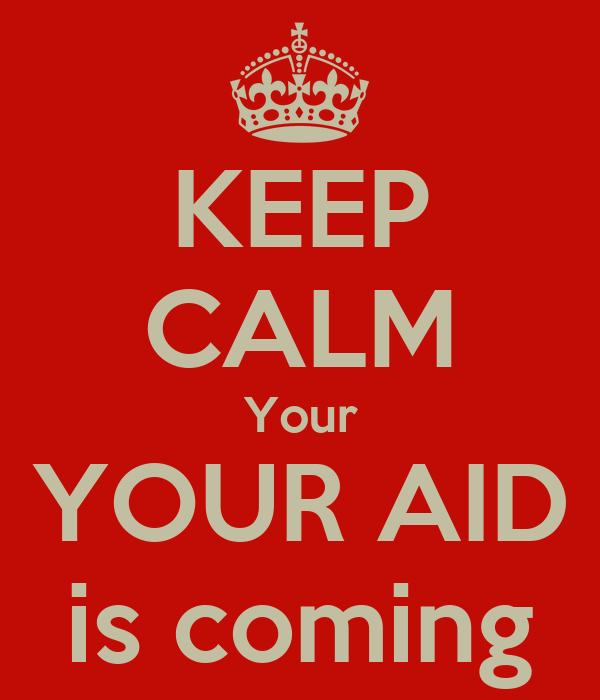 KEEP CALM Your YOUR AID is coming