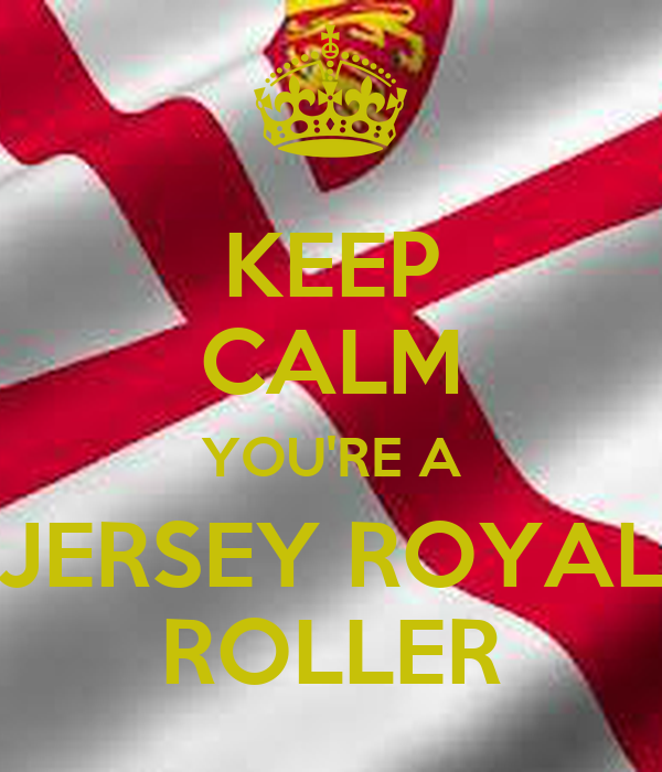 KEEP CALM YOU'RE A JERSEY ROYAL ROLLER
