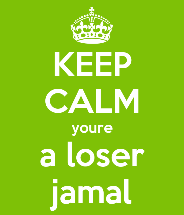 KEEP CALM youre a loser jamal