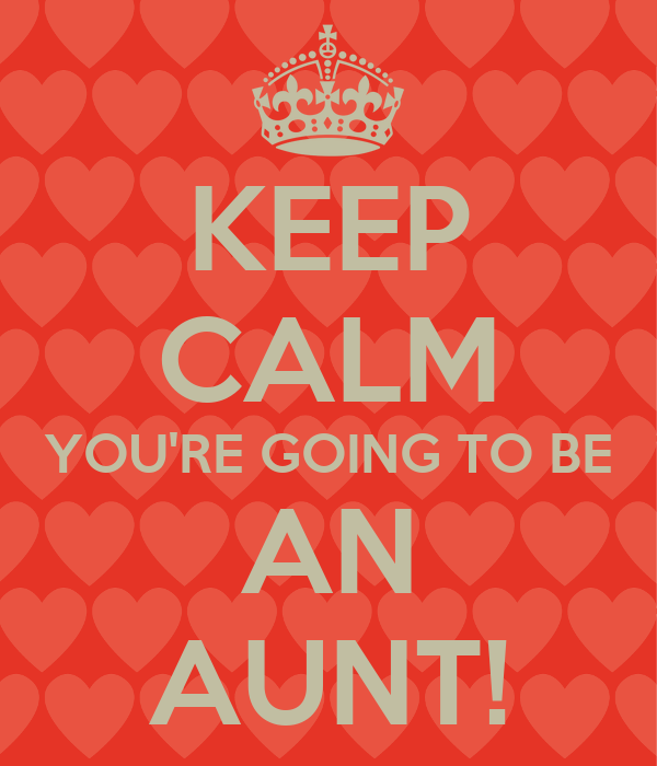 KEEP CALM YOU'RE GOING TO BE AN AUNT!