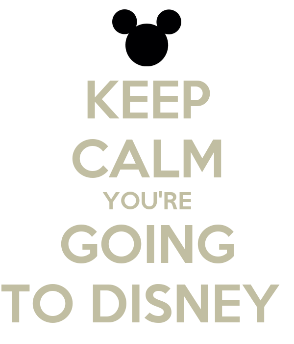KEEP CALM YOU'RE GOING TO DISNEY