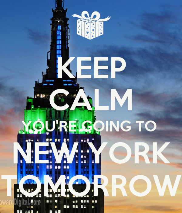 KEEP CALM YOU'RE GOING TO  NEW YORK TOMORROW