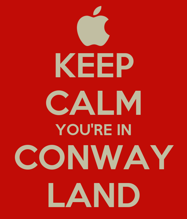 KEEP CALM YOU'RE IN CONWAY LAND