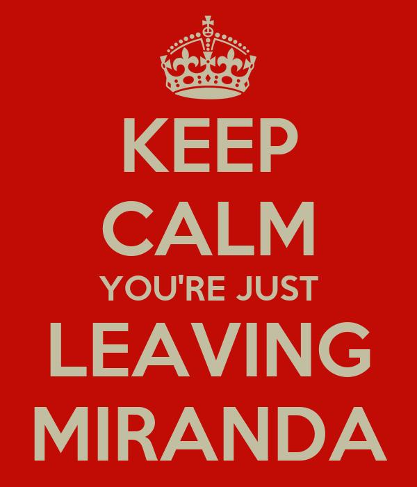 KEEP CALM YOU'RE JUST LEAVING MIRANDA