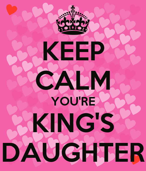 KEEP CALM YOU'RE KING'S DAUGHTER