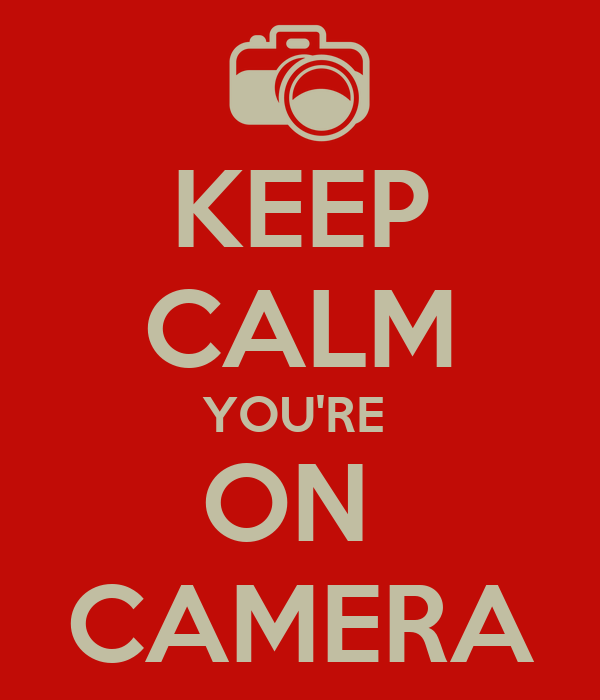KEEP CALM YOU'RE  ON  CAMERA