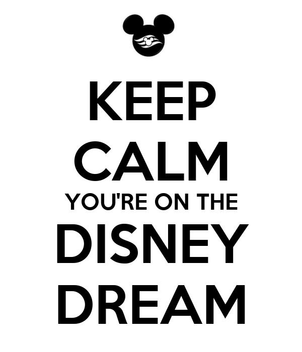 KEEP CALM YOU'RE ON THE DISNEY DREAM