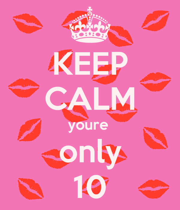 KEEP CALM youre  only 10
