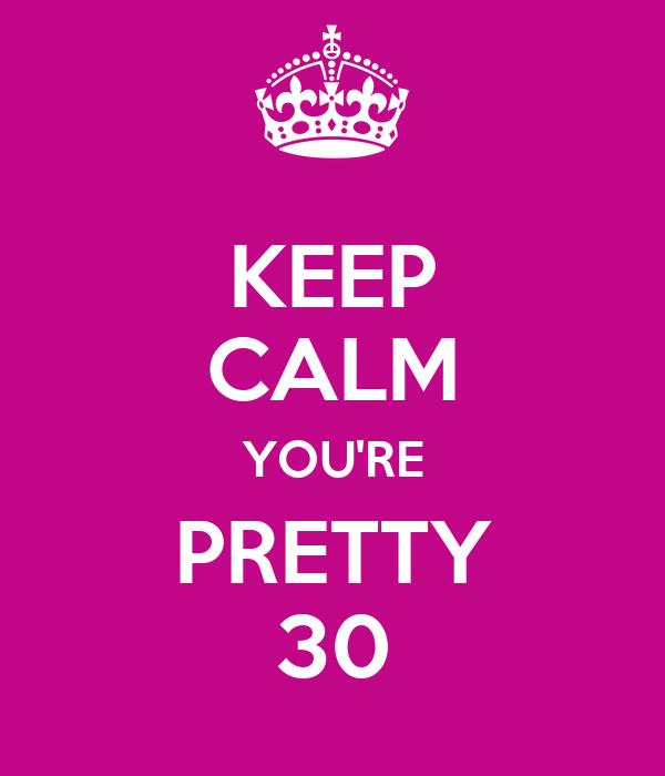 KEEP CALM YOU'RE PRETTY 30