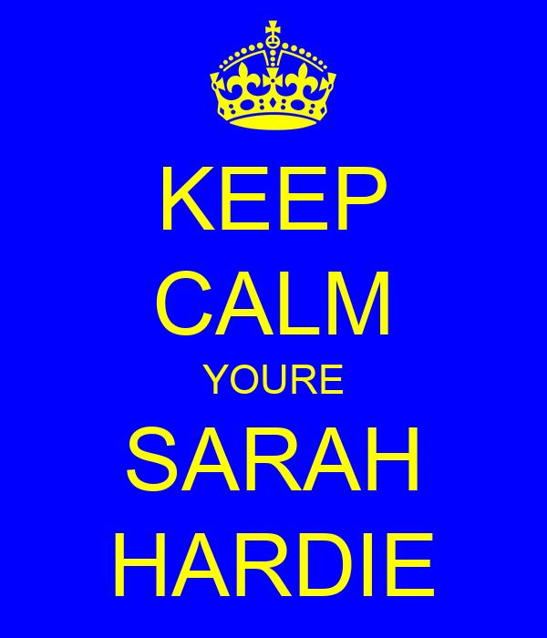 KEEP CALM YOURE SARAH HARDIE