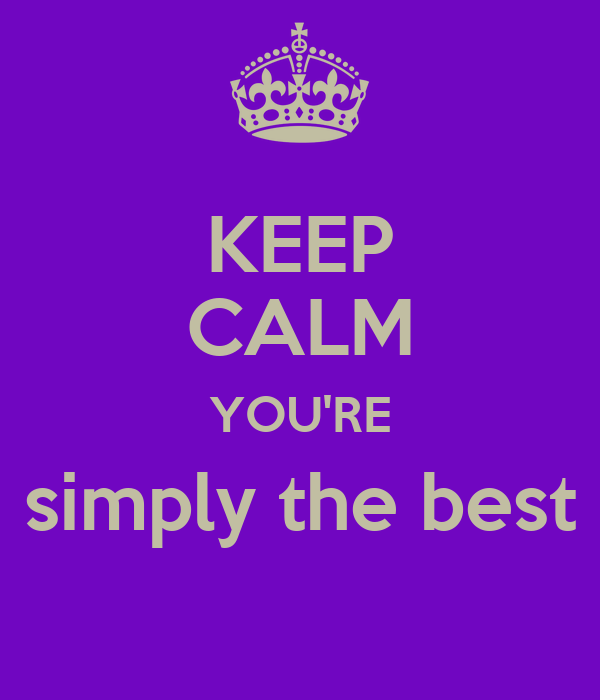 KEEP CALM YOU'RE simply the best