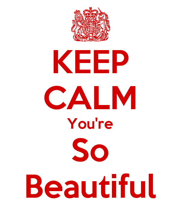 KEEP CALM You're So Beautiful