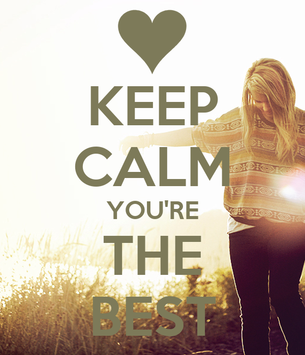KEEP CALM YOU'RE THE BEST