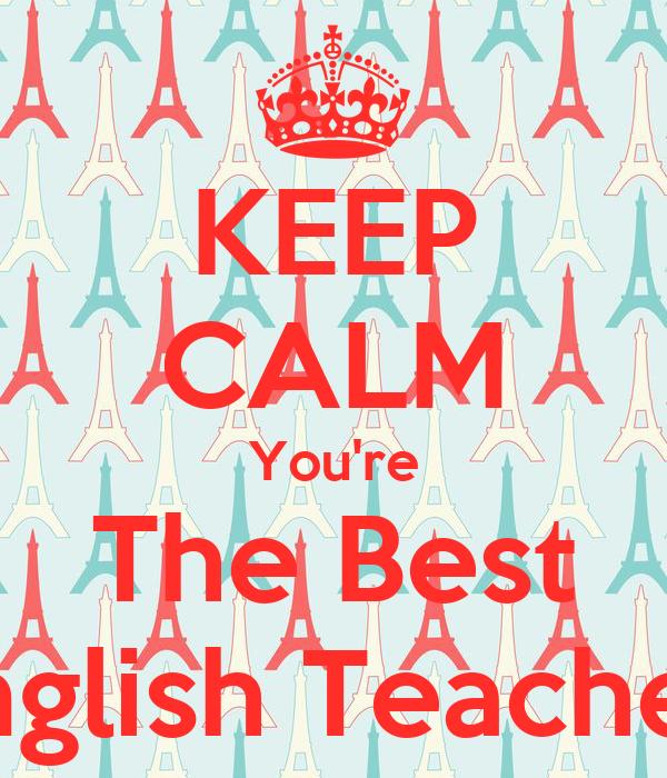 KEEP CALM You're The Best English Teacher!