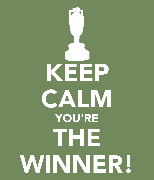 KEEP CALM YOU'RE THE WINNER!