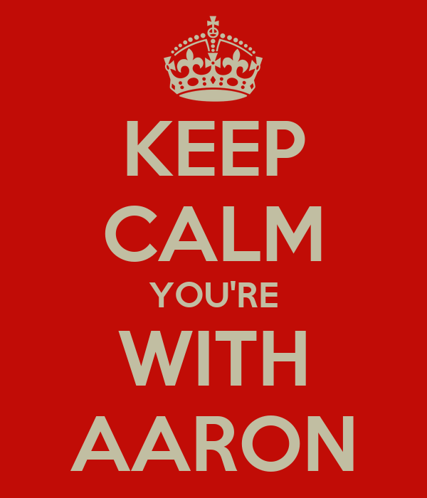 KEEP CALM YOU'RE WITH AARON