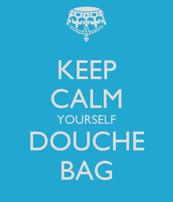 KEEP CALM YOURSELF DOUCHE BAG