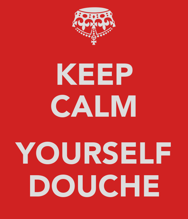KEEP CALM  YOURSELF DOUCHE