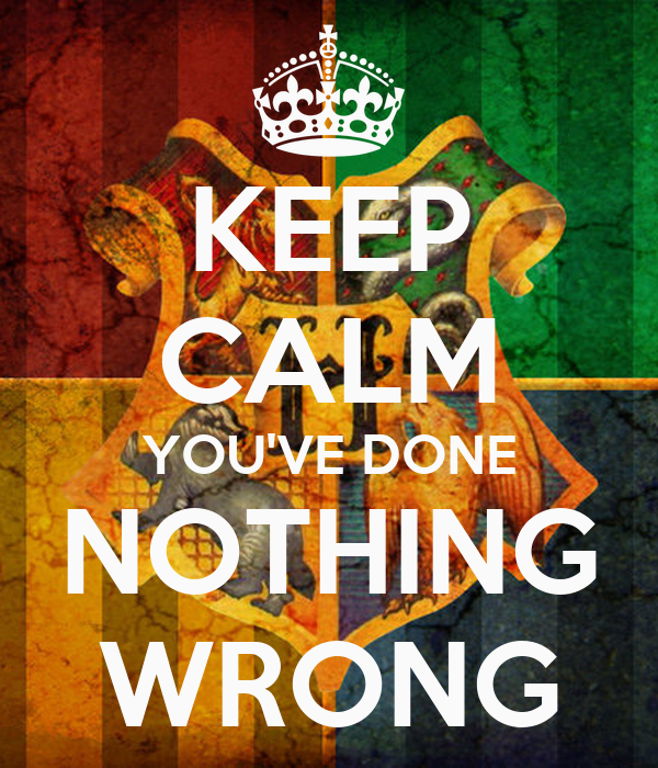 KEEP CALM YOU'VE DONE NOTHING WRONG