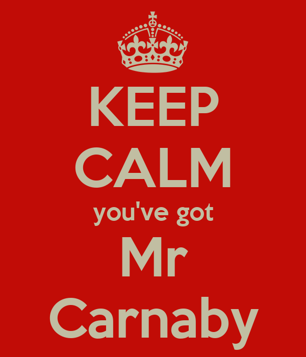 KEEP CALM you've got Mr Carnaby