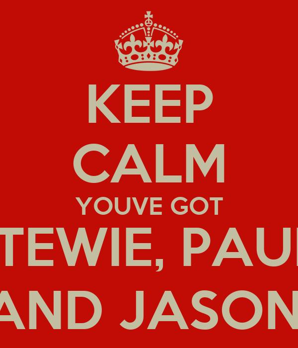 KEEP CALM YOUVE GOT STEWIE, PAUL, AND JASON.