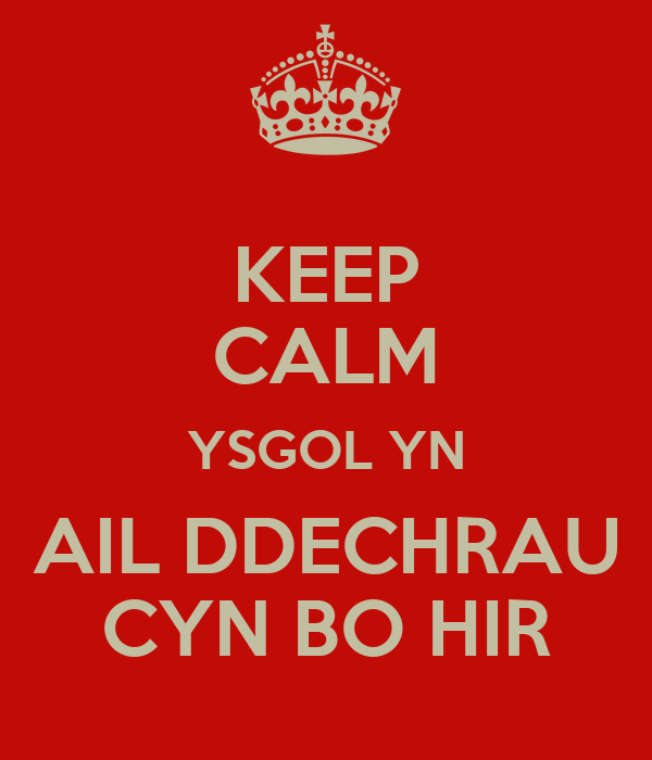 KEEP CALM YSGOL YN AIL DDECHRAU CYN BO HIR