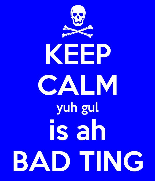 KEEP CALM yuh gul is ah BAD TING