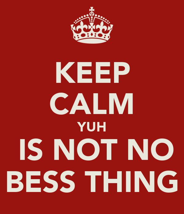 KEEP CALM YUH  IS NOT NO BESS THING