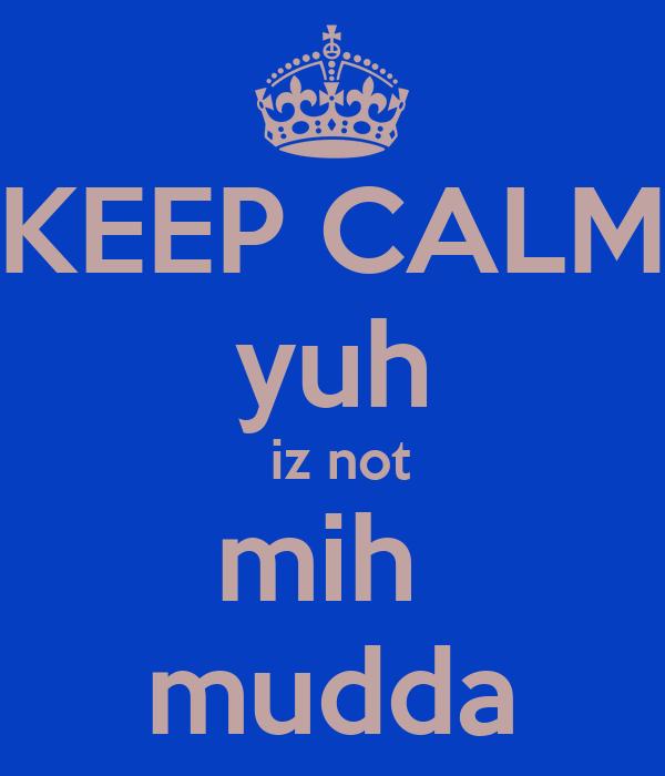 KEEP CALM yuh  iz not mih  mudda