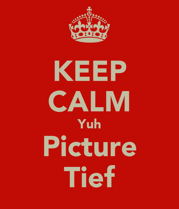KEEP CALM Yuh Picture Tief