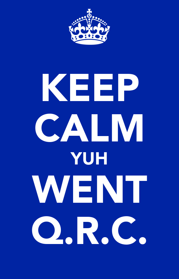 KEEP CALM YUH WENT Q.R.C.