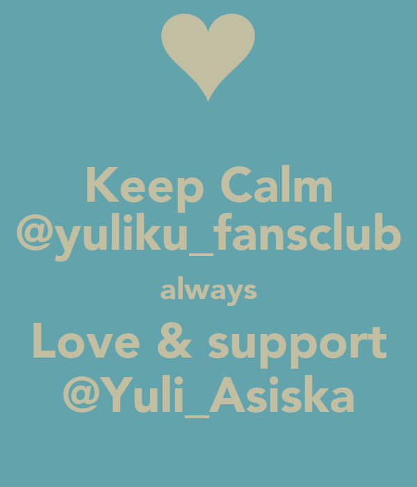 Keep Calm @yuliku_fansclub always Love & support @Yuli_Asiska
