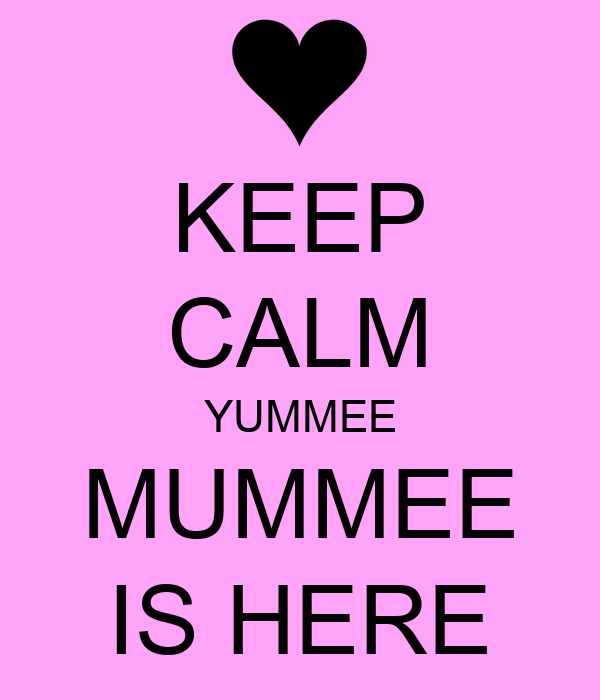 KEEP CALM YUMMEE MUMMEE IS HERE