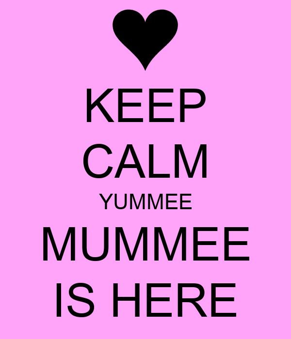 KEEP CALM YUMMEE MUMMEE IS HERE