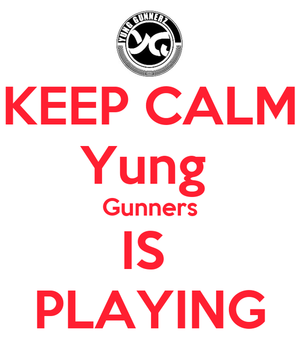 KEEP CALM Yung  Gunners IS  PLAYING