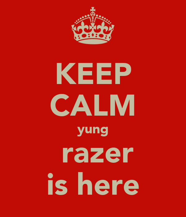 KEEP CALM yung  razer is here