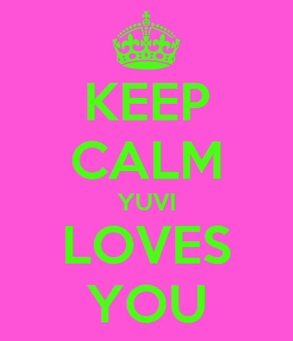 KEEP CALM YUVI LOVES YOU