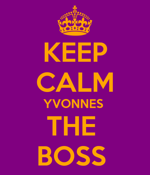 KEEP CALM YVONNES  THE  BOSS