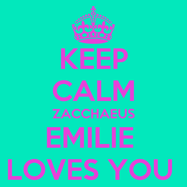 KEEP CALM ZACCHAEUS EMILIE  LOVES YOU