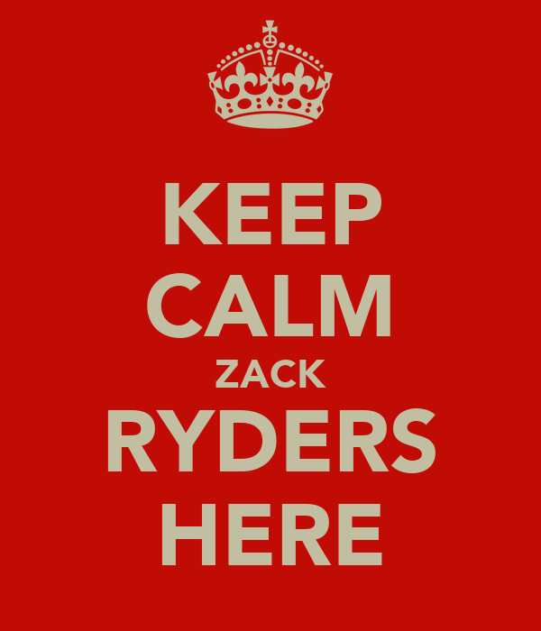 KEEP CALM ZACK RYDERS HERE
