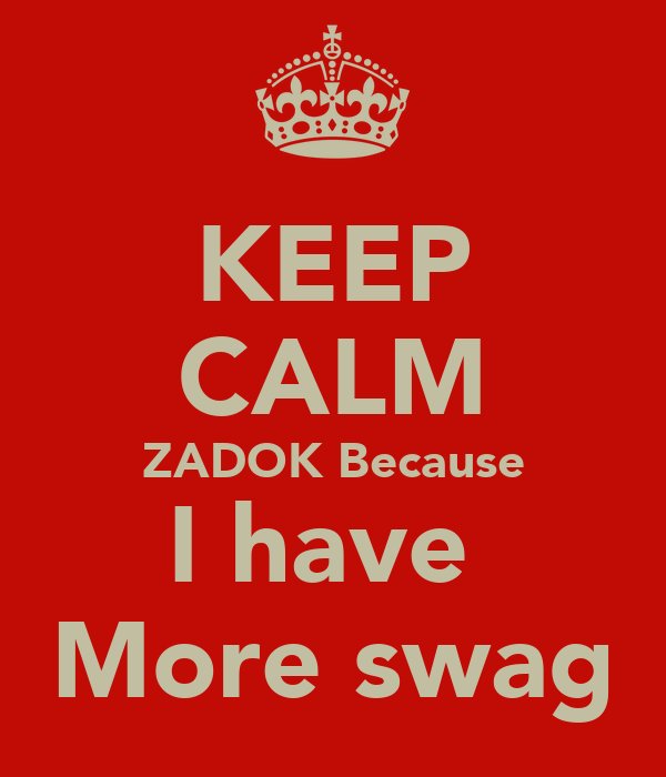 KEEP CALM ZADOK Because I have  More swag