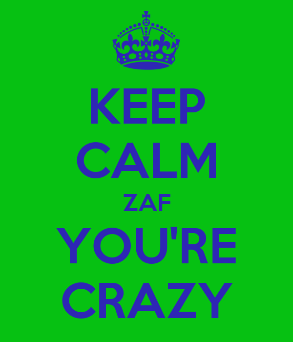 KEEP CALM ZAF YOU'RE CRAZY