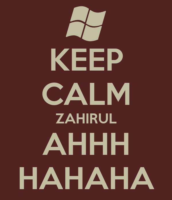 KEEP CALM ZAHIRUL AHHH HAHAHA