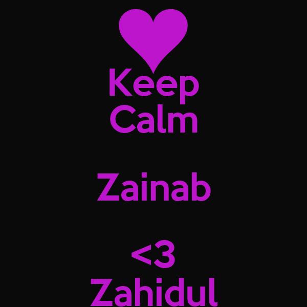 Keep Calm Zainab <3 Zahidul