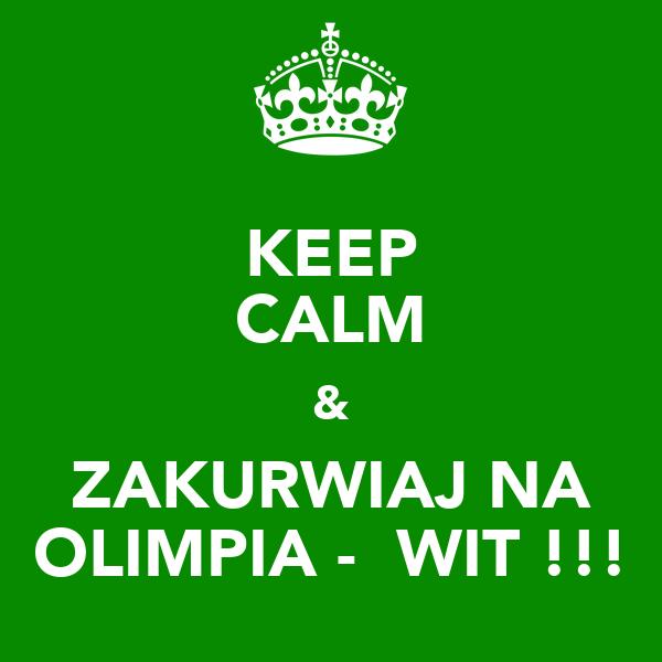 KEEP CALM & ZAKURWIAJ NA OLIMPIA - ŚWIT !!!