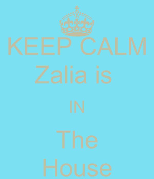 KEEP CALM Zalia is  IN The House