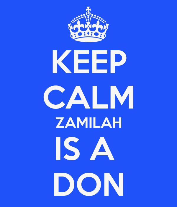 KEEP CALM ZAMILAH IS A  DON