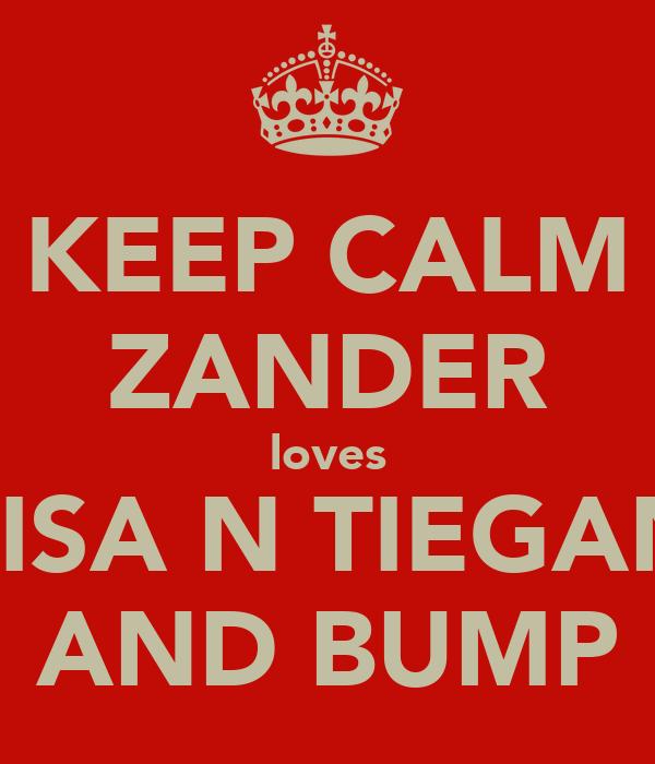 KEEP CALM ZANDER loves LISA N TIEGAN AND BUMP